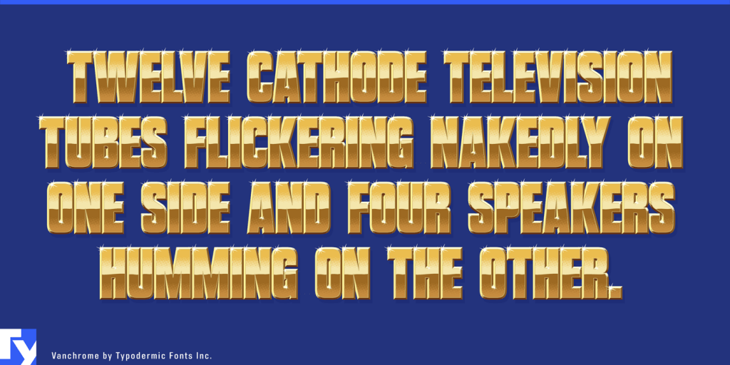 Vanchrome typeface sample from Typodermic Fonts Inc.